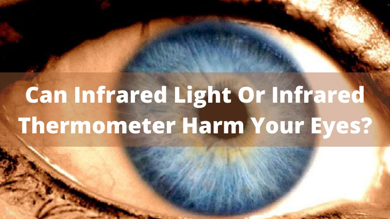 Can Infrared Light Or Infrared Thermometer Harm Your Eyes